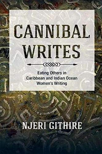 Cannibal Writes: Eating Others in Caribbean and Indian Ocean Women s Writing (Hardback): Njeri ...