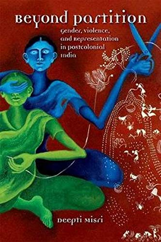 Beyond Partition: Gender, Violence and Representation in Postcolonial India (Hardback): Deepti ...