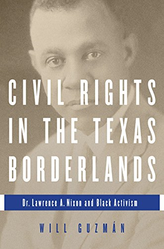 Civil Rights In The Texas Borderlands: Dr. Lawrence A. Nixon And Black Activism.: Guzm‡n, Will.
