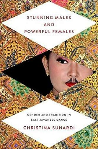 Stunning Males and Powerful Females: Gender and Tradition in East Javanese Dance (Hardback): ...