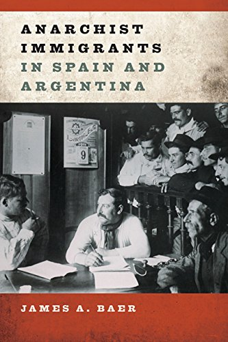 Anarchist Immigrants in Spain and Argentina (Hardback): James A. Baer