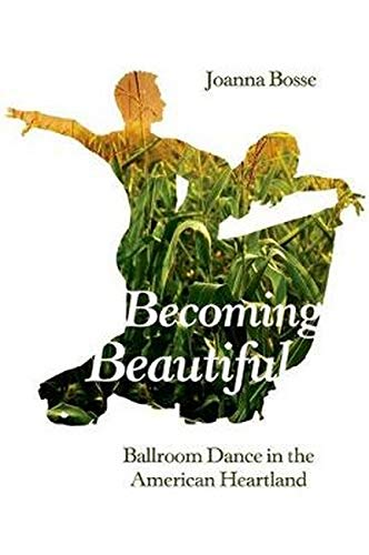 Becoming Beautiful: Ballroom Dance in the American Heartland (Hardback): Joanna Bosse