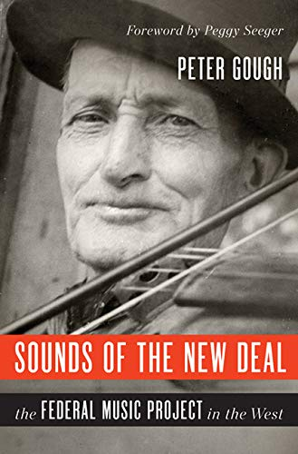 Sounds of the New Deal: The Federal Music Project in the West: Gough, Peter & Peggy Seeger
