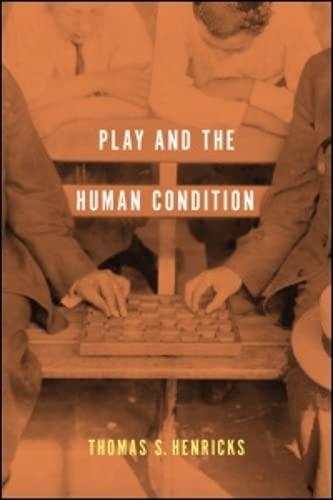 Play and the Human Condition (Hardback): Thomas S. Henricks