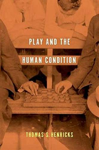 Play and the Human Condition -: Henricks, Thomas S.