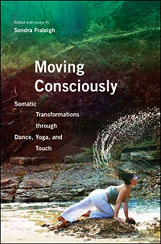 9780252039409: Moving Consciously: Somatic Transformations Through Dance, Yoga, and Touch