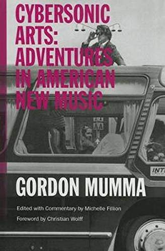 9780252039430: Cybersonic Arts: Adventures in American New Music (Music in American Life)