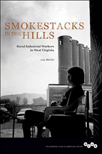 9780252039454: Smokestacks in the Hills: Rural-Industrial Workers in West Virginia (Working Class in American History)