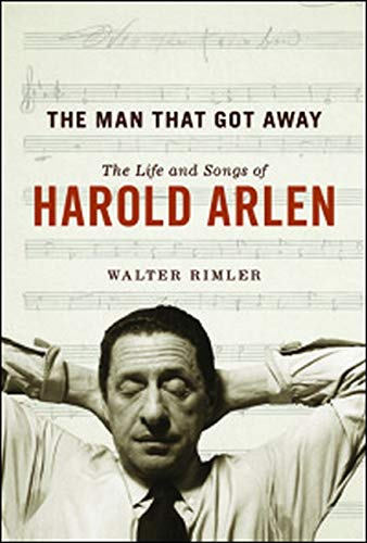 9780252039461: The Man That Got Away: The Life and Songs of Harold Arlen