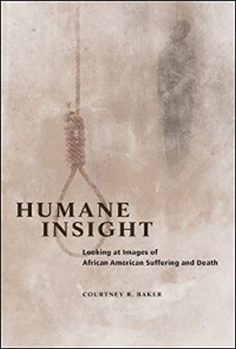 9780252039485: Humane Insight: Looking at Images of African American Suffering and Death (New Black Studies Series)
