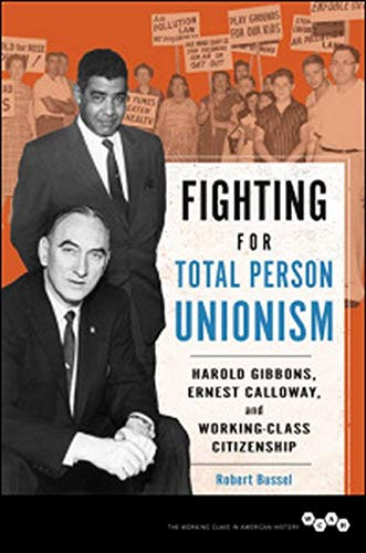 Fighting for Total Person Unionism - Harold Gibbons, Ernest Calloway, and Working-Class Citizenship...