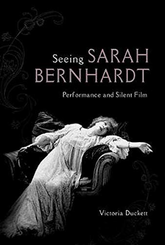 9780252039669: Seeing Sarah Bernhardt: Performance and Silent Film (Women & Film History International)