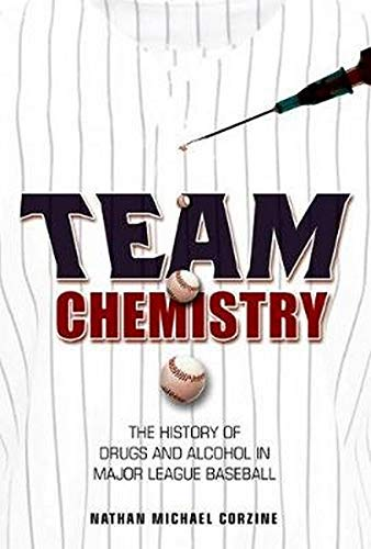 9780252039799: Team Chemistry: The History of Drugs and Alcohol in Major League Baseball (Sport and Society)