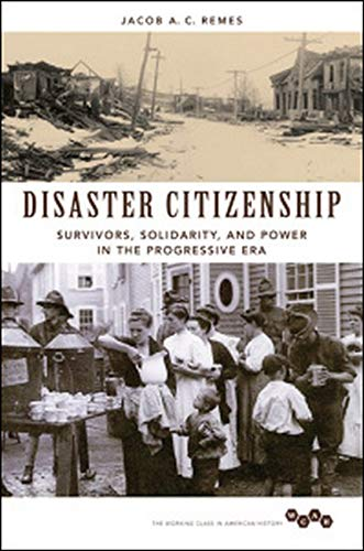 Disaster Citizenship - Survivors, Solidarity, and Power in the Progressive Era: Remes, Jacob A.C.