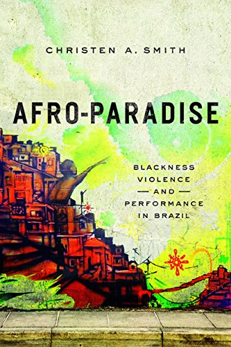 Afro-Paradise: Blackness, Violence, and Performance in Brazil (Hardback): Christen A. Smith