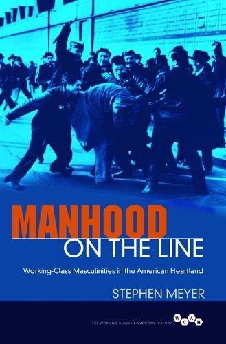 9780252040054: Manhood on the Line: Working-Class Masculinities in the American Heartland (Working Class in American History)