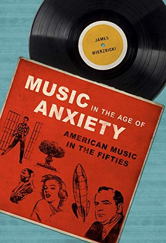 Music in the Age of Anxiety: American Music in the Fifties (Hardback): James Wierzbicki