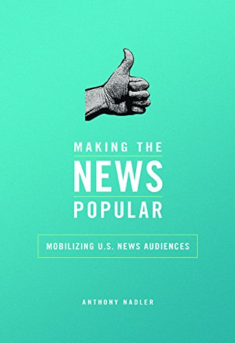 9780252040146: Making the News Popular: Mobilizing U.S. News Audiences (History of Communication)