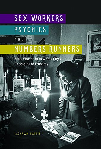 Sex Workers, Psychics, and Numbers Runners - Black Women in New York City's Underground ...