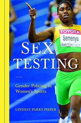 Sex Testing - Gender Policing in Women's Sports: Pieper, Lindsay