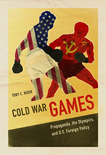 Cold War Games - Propaganda, the Olympics, and U.S. Foreign Policy: Rider, Toby C
