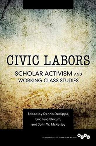 9780252040498: Civic Labors: Scholar Activism and Working-Class Studies (Working Class in American History)