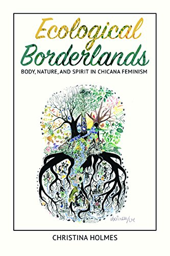 9780252040542: Ecological Borderlands: Body, Nature, and Spirit in Chicana Feminism (NWSA / UIP First Book Prize)