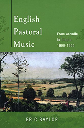 English Pastoral Music: From Arcadia to Utopia, 1900-1955: Eric Saylor