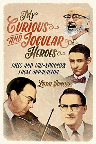 My Curious and Jocular Heroes: Tales and Tale-Spinners from Appalachia: Loyal Jones