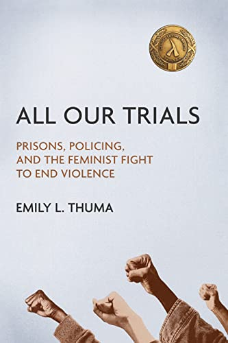 All Our Trials: Prisons, Policing, and the Feminist Fight to End Violence (Hardback) - Emily L Thuma