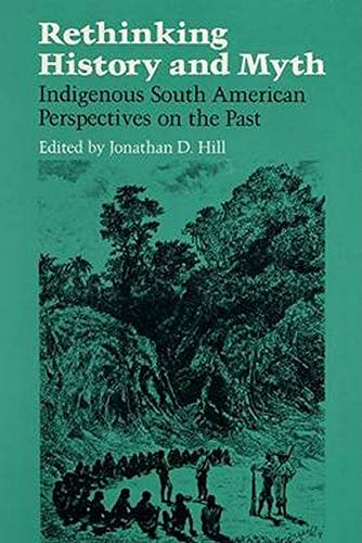 9780252060281: Rethinking History and Myth: Indigenous South American Perspectives on the Past