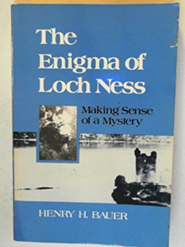ENIGMA OF LOCH NESS: Making Sense of a Mystery: Henry H. Bauer