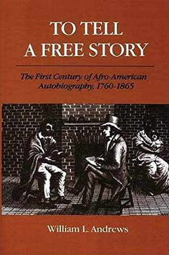 9780252060335: To Tell a Free Story: The First Century of Afro-American Autobiography, 1760-1865