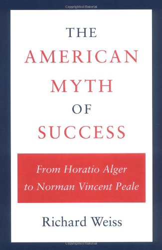9780252060434: The American Myth of Success: From Horatio Alger to Norman Vincent Peale