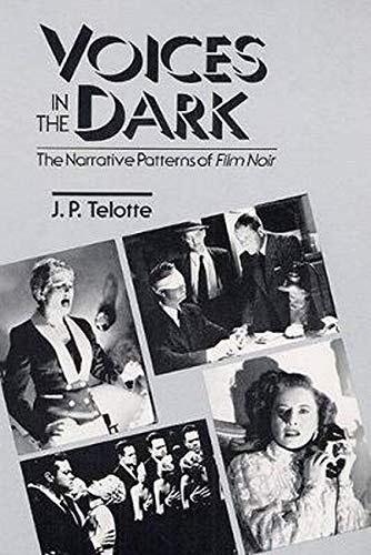 Voices in the Dark: The Narrative Patterns of Film Noir