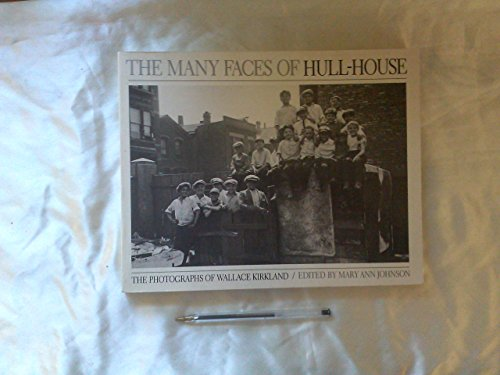 THE MANY FACES OF HULL-HOUSE. Ed. by Mary Ann Johnson