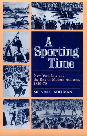 9780252061219: A Sporting Time: New York City and the Rise of Modern Athletics, 1820-70 (Sport and Society)
