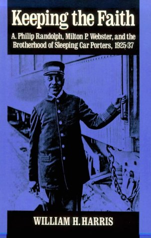 KEEPING THE FAITH: A. Philip Randolph, Milton P. Webster, and the Brotherhood of Sleeping Car ...