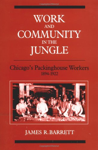 9780252061363: Work and Community in the Jungle: Chicago's Packinghouse Workers, 1894-1922 (Working Class in American History)