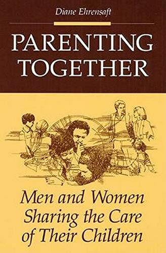 9780252061370: Parenting Together: Men and Women Sharing the Care of Their Children