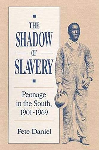 The Shadow of Slavery: Peonage in the South, 1901-1969: Pete R. Daniel
