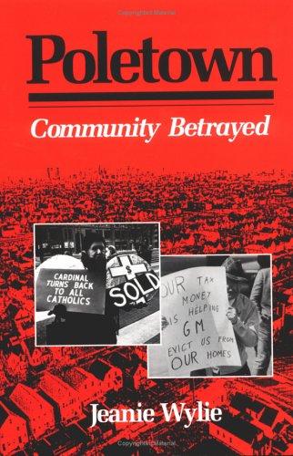 9780252061530: Poletown: COMMUNITY BETRAYED