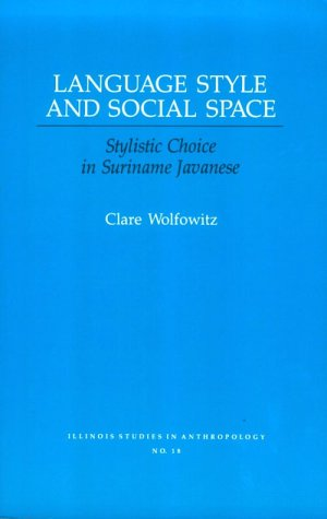 9780252061608: Language Style and Social Space: Stylistic Choice in Suriname Javanese (Illinois Studies in Communication)