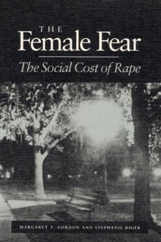 9780252061691: The Female Fear: The Social Cost of Rape