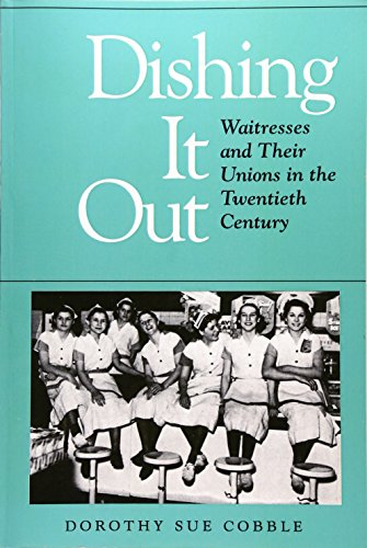 9780252061868: Dishing It Out: Waitresses and Their Unions in the Twentieth Century (Working Class in American History)