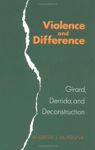 Violence and Difference: Girard, Derrida, and Deconstruction: Andrew J. McKenna