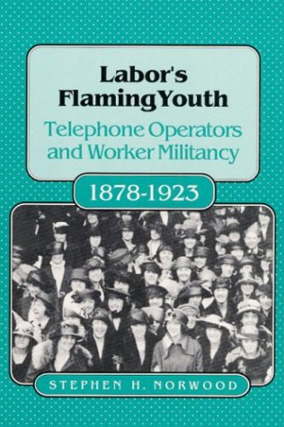 Labor's Flaming Youth: Telephone Operators and Worker Militancy, 1878-1923