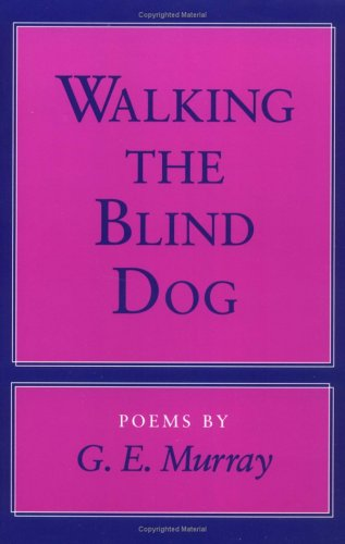 Walking the Blind Dog: Poems by G.E. Murray: Murray, G. E.