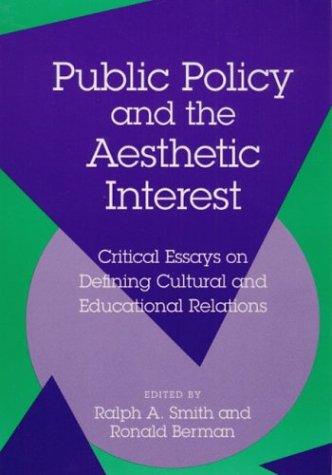 9780252062445: Public Policy and the Aesthetic Interest: Critical Essays on Defining Cultural and Educational Relations