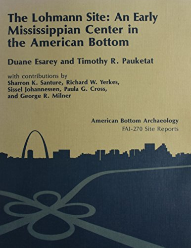 The Lohmann Site (11-S-49): An Early Mississippian Center in the American Bottom. Vol. 25 (American Bottom Archaeology) (025206254X) by Esarey, Duane